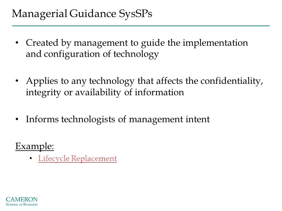 Managerial Guidance SysSPs Created by management to guide the implementation and configuration of technology Applies to any technology that affects th