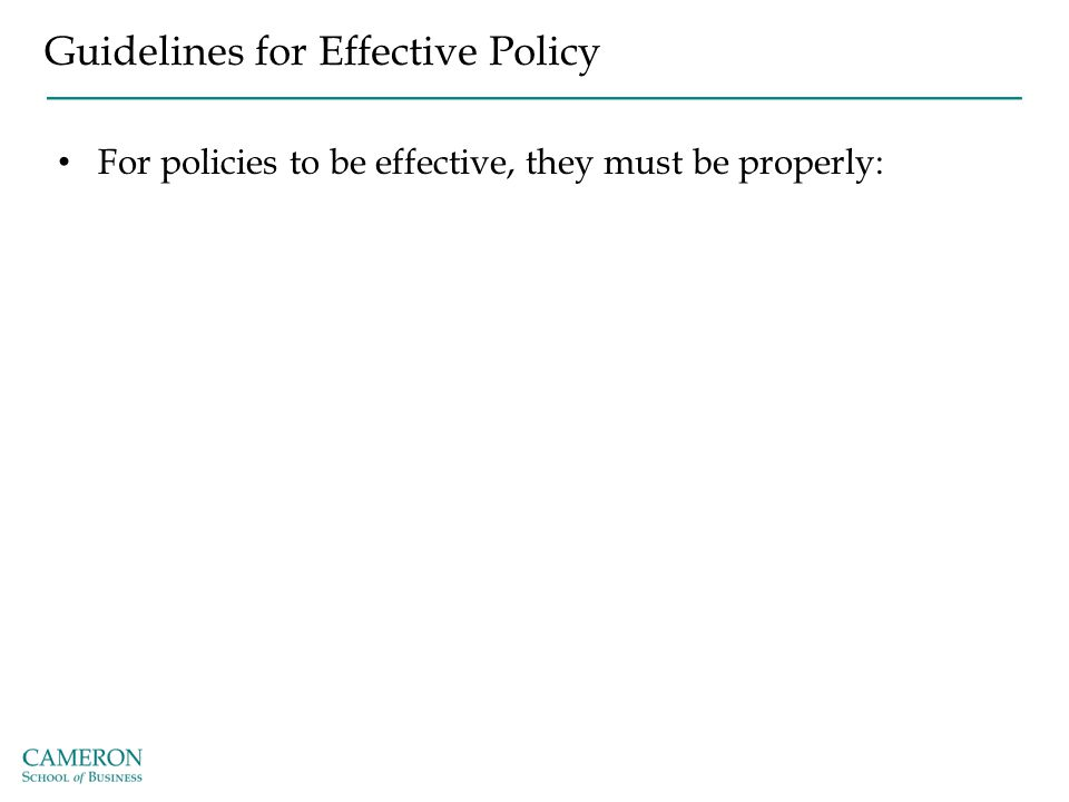 Guidelines for Effective Policy For policies to be effective, they must be properly: