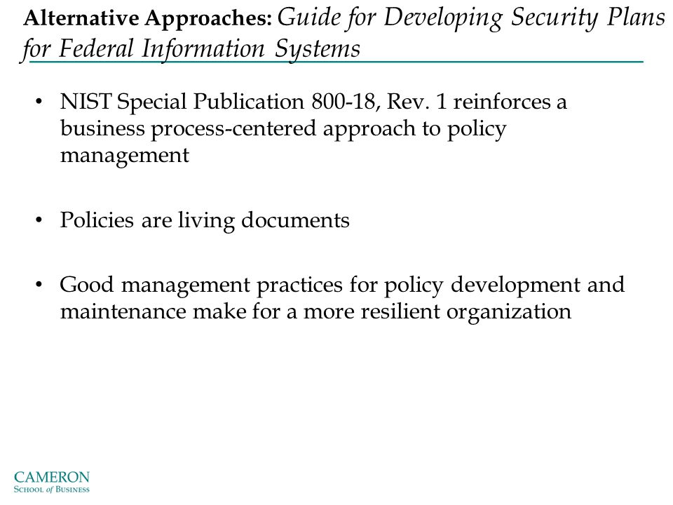 Alternative Approaches: Guide for Developing Security Plans for Federal Information Systems NIST Special Publication 800-18, Rev. 1 reinforces a busin