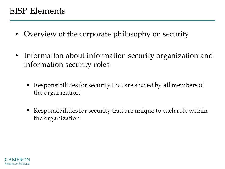 EISP Elements Overview of the corporate philosophy on security Information about information security organization and information security roles  Re