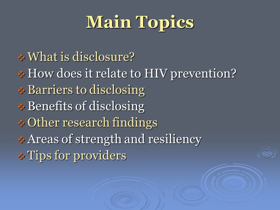 Main Topics  What is disclosure.  How does it relate to HIV prevention.