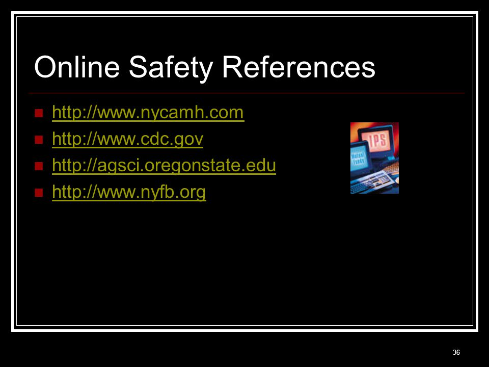 36 Online Safety References http://www.nycamh.com http://www.cdc.gov http://agsci.oregonstate.edu http://www.nyfb.org