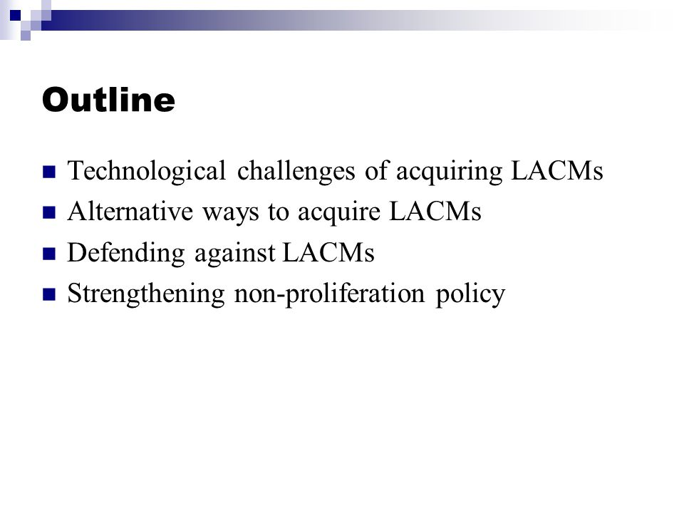 Outline Technological challenges of acquiring LACMs Alternative ways to acquire LACMs Defending against LACMs Strengthening non-proliferation policy