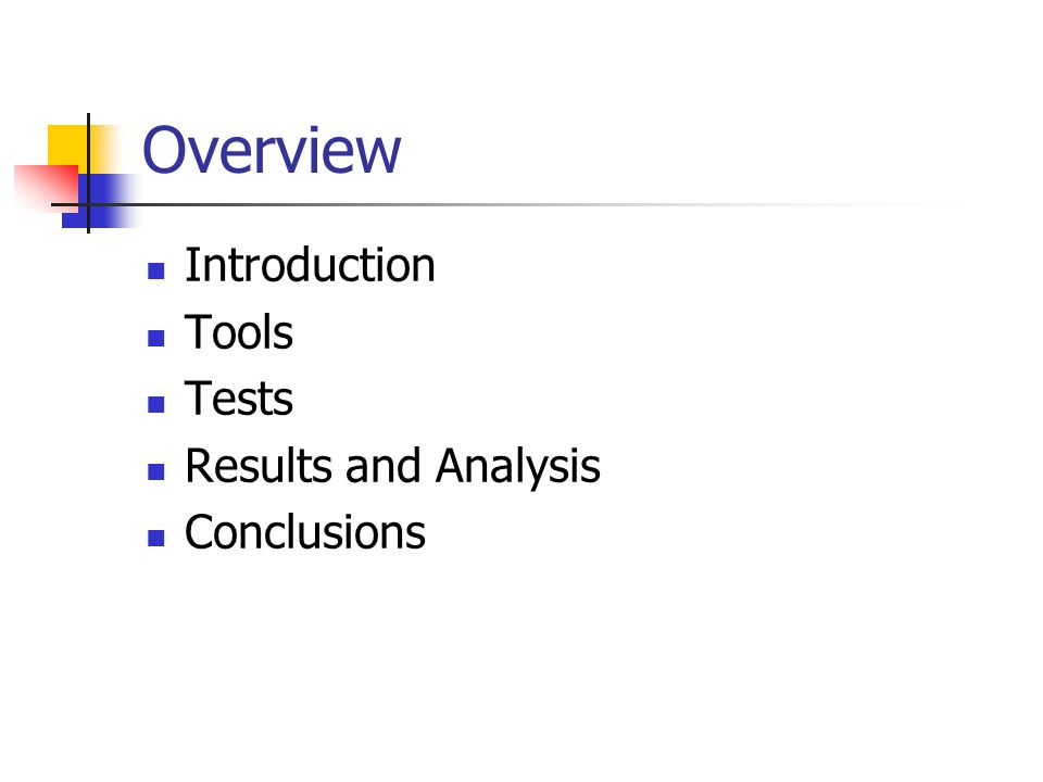 Overview Introduction Tools Tests Results and Analysis Conclusions