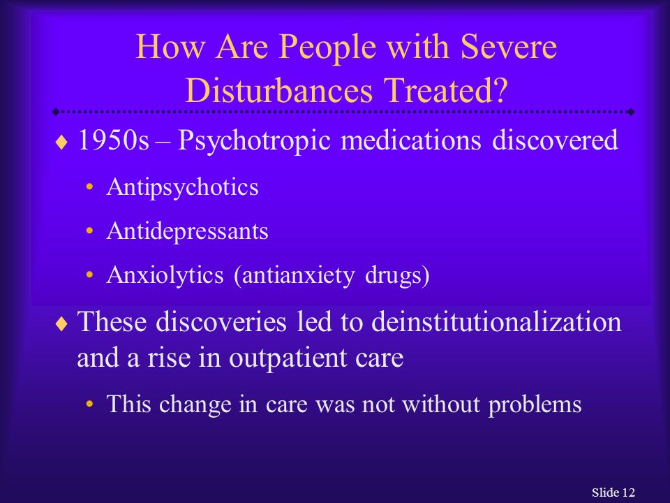 Slide 12 How Are People with Severe Disturbances Treated.