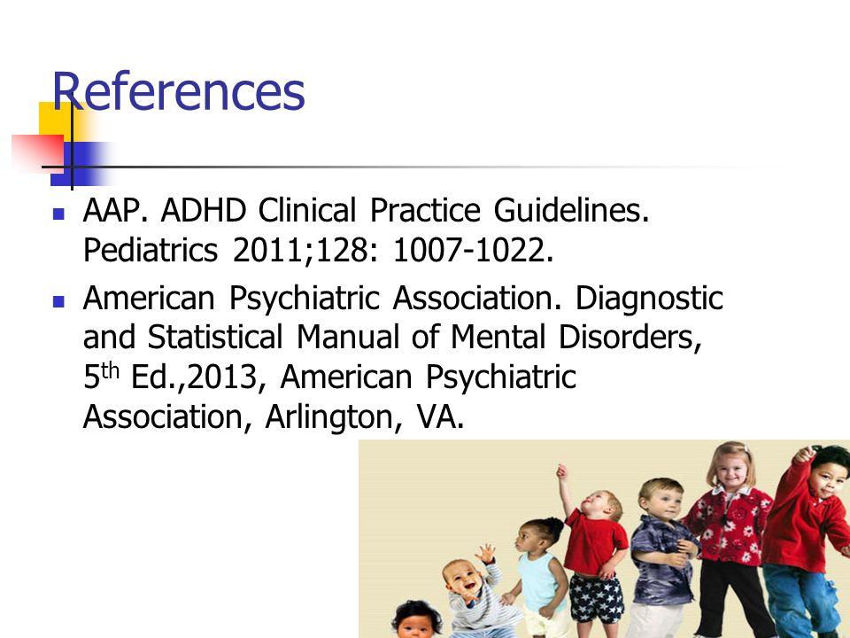 Resources www.chadd.org www.dbpeds.org www.aap.org www.dbpeds.orgwww.aap.org www.help4adhd.org www.ParentsMedGuide.org www.aacap.org www.nichq.org ADHD toolkit www.nichq.org
