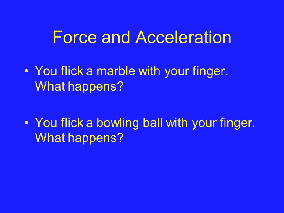 Force and Acceleration You flick a marble with your finger.