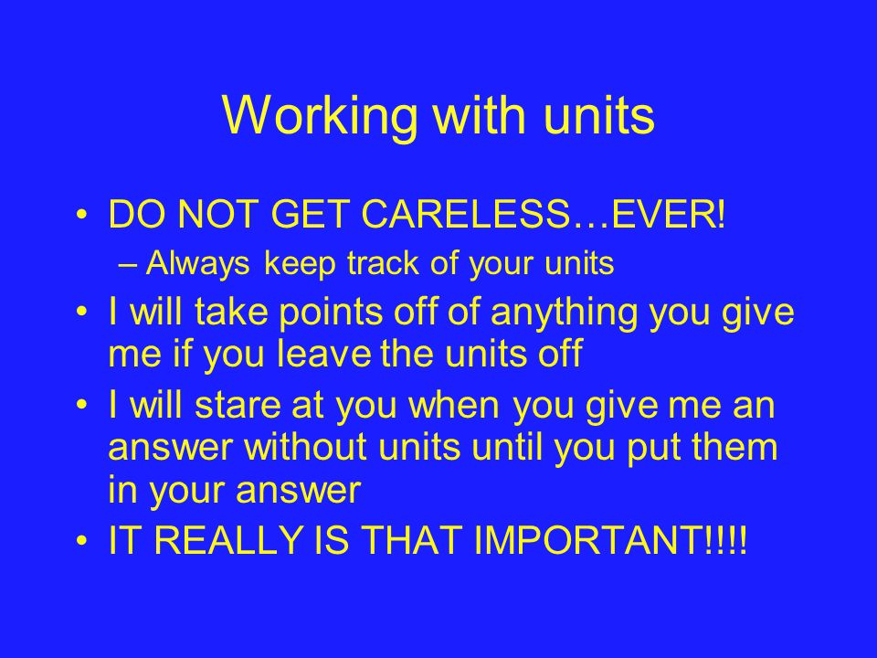 Working with units DO NOT GET CARELESS…EVER.