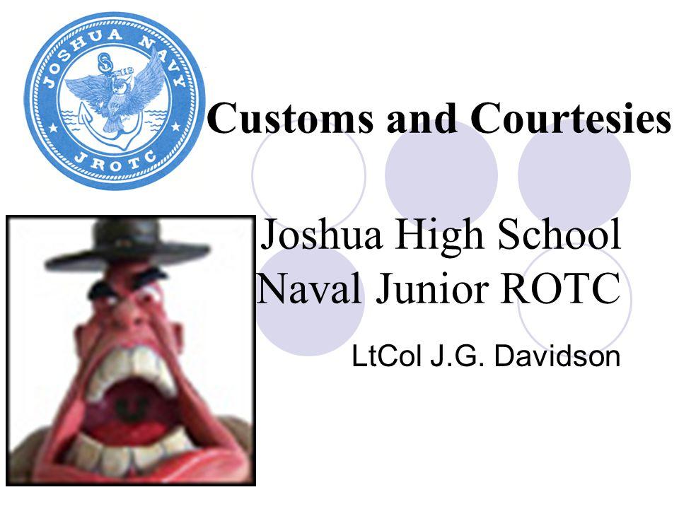 Joshua High School Naval Junior ROTC LtCol J.G. Davidson Customs and Courtesies
