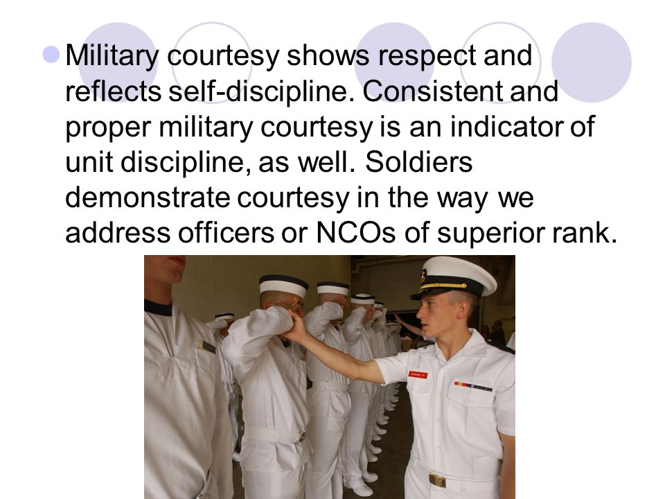 Military courtesy shows respect and reflects self-discipline. Consistent and proper military courtesy is an indicator of unit discipline, as well. Sol