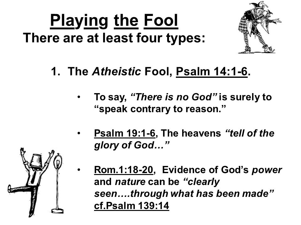 Playing the Fool There are at least four types: 2.
