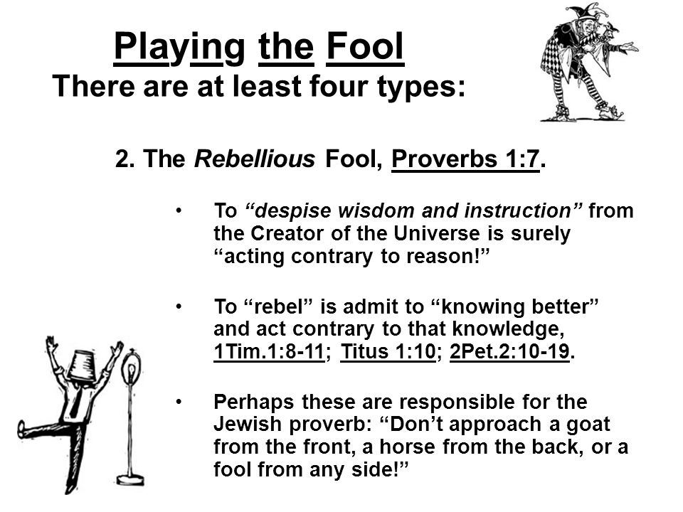 Playing the Fool There are at least four types: 3.