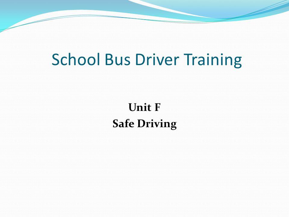 School Bus Driver Training Unit F Safe Driving