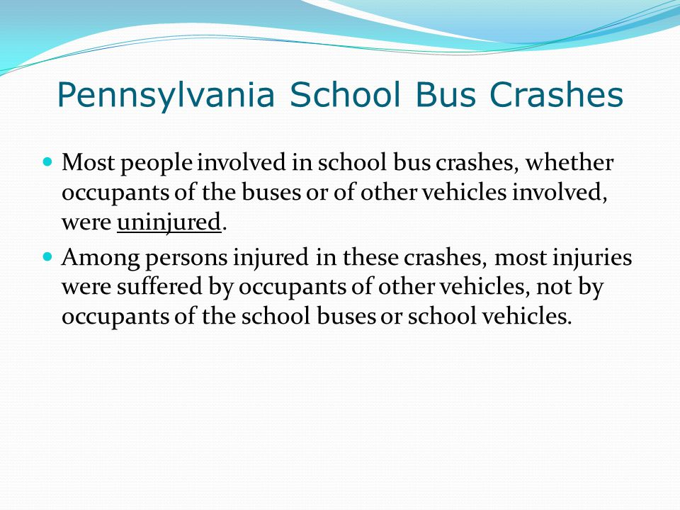 Pennsylvania School Bus Crashes Most people involved in school bus crashes, whether occupants of the buses or of other vehicles involved, were uninjur