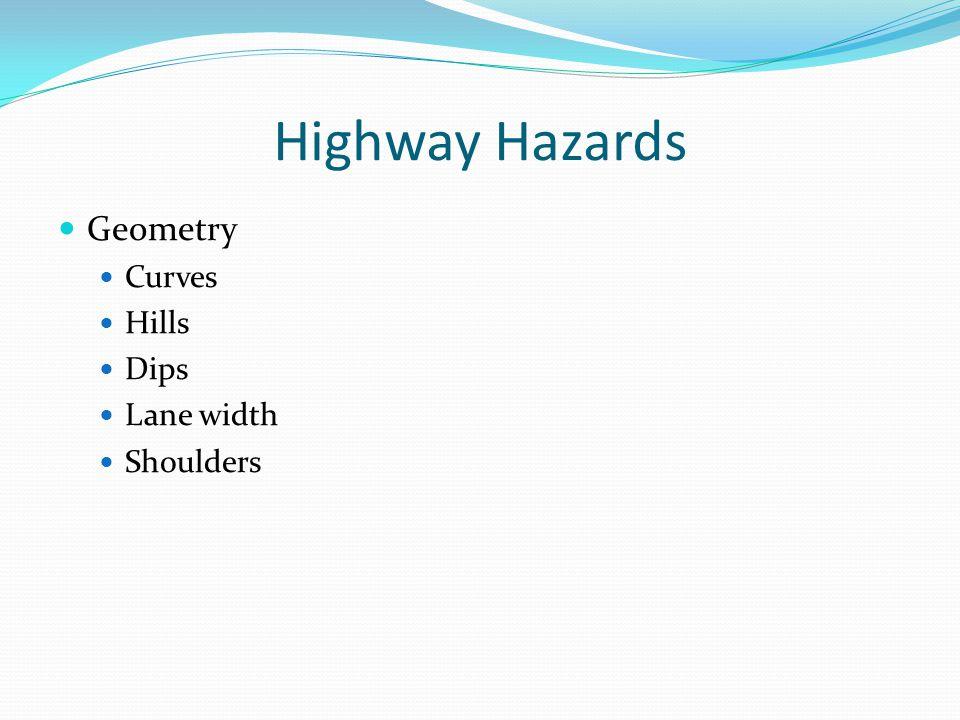 Highway Hazards Geometry Curves Hills Dips Lane width Shoulders