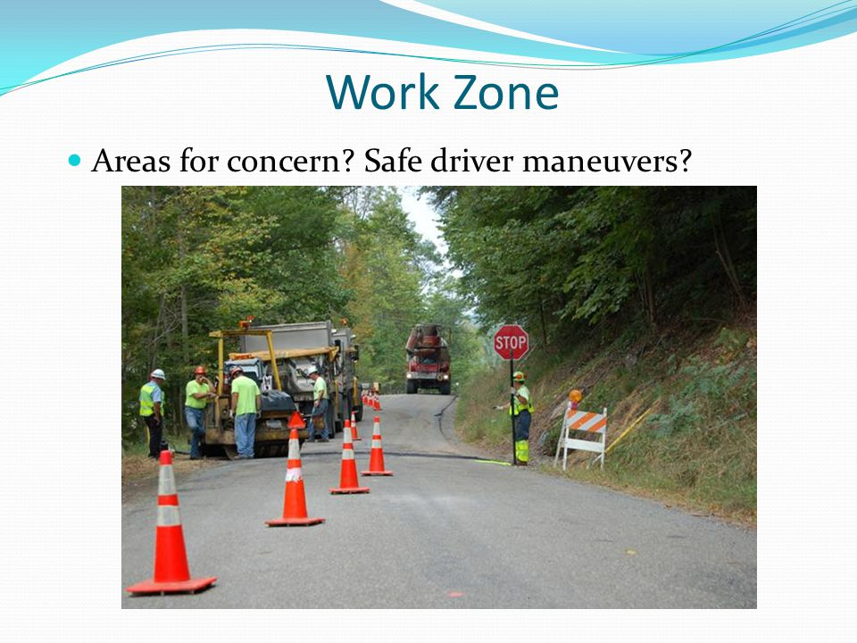 Work Zone Areas for concern? Safe driver maneuvers?