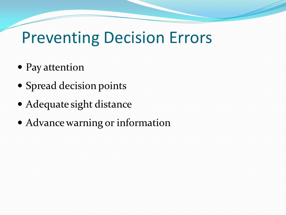 Preventing Decision Errors Pay attention Spread decision points Adequate sight distance Advance warning or information