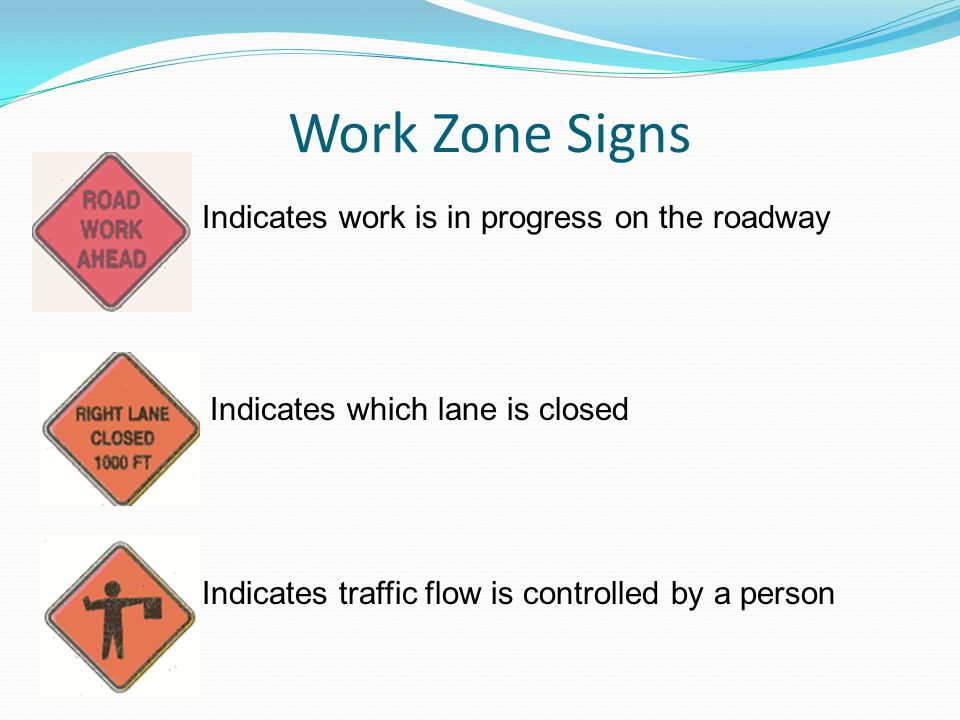Indicates work is in progress on the roadway Indicates which lane is closed Indicates traffic flow is controlled by a person Work Zone Signs