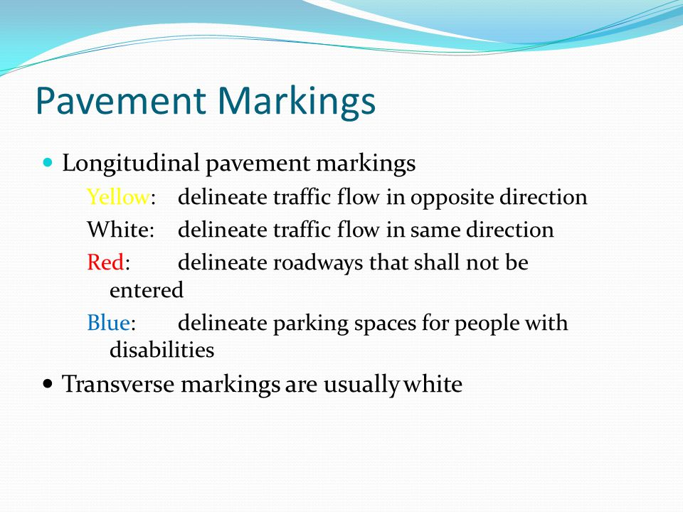 Pavement Markings Longitudinal pavement markings Yellow: delineate traffic flow in opposite direction White: delineate traffic flow in same direction