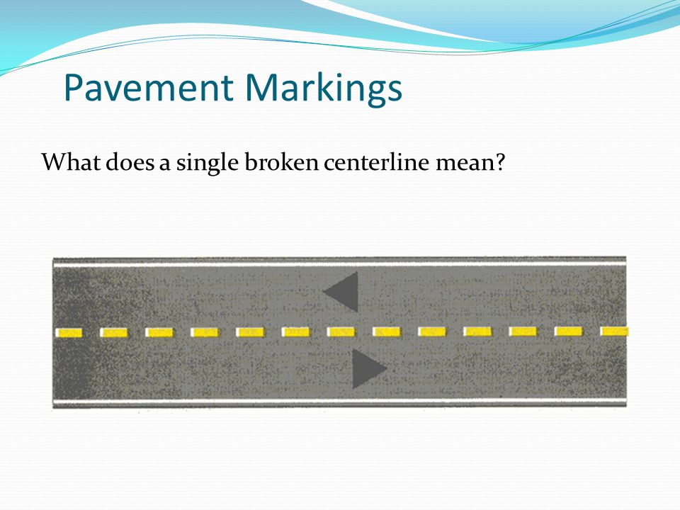 Pavement Markings What does a single broken centerline mean?