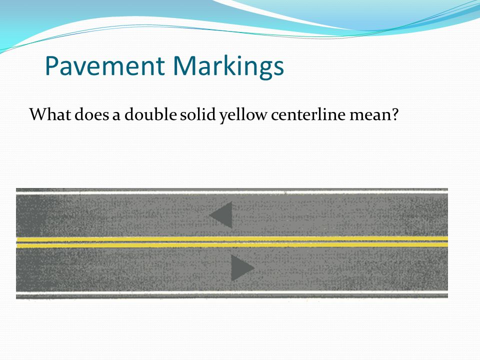 Pavement Markings What does a double solid yellow centerline mean?