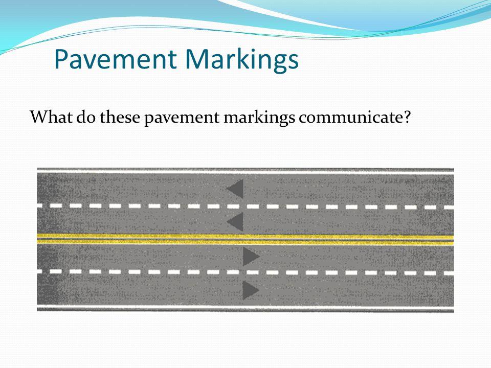 Pavement Markings What do these pavement markings communicate?