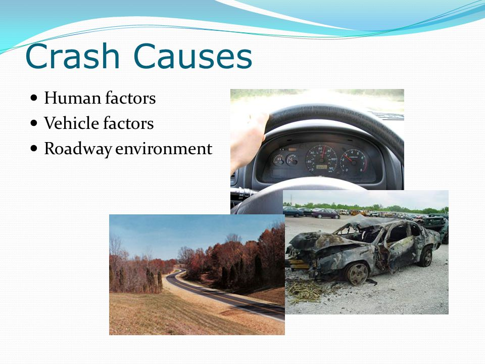 Crash Causes Human factors Vehicle factors Roadway environment