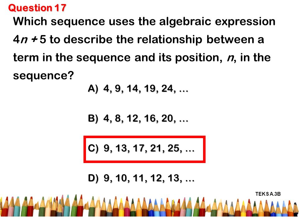 Which sequence uses the algebraic expression 4n + 5 to describe the relationship between a term in the sequence and its position, n, in the sequence.