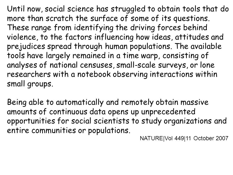 Until now, social science has struggled to obtain tools that do more than scratch the surface of some of its questions.