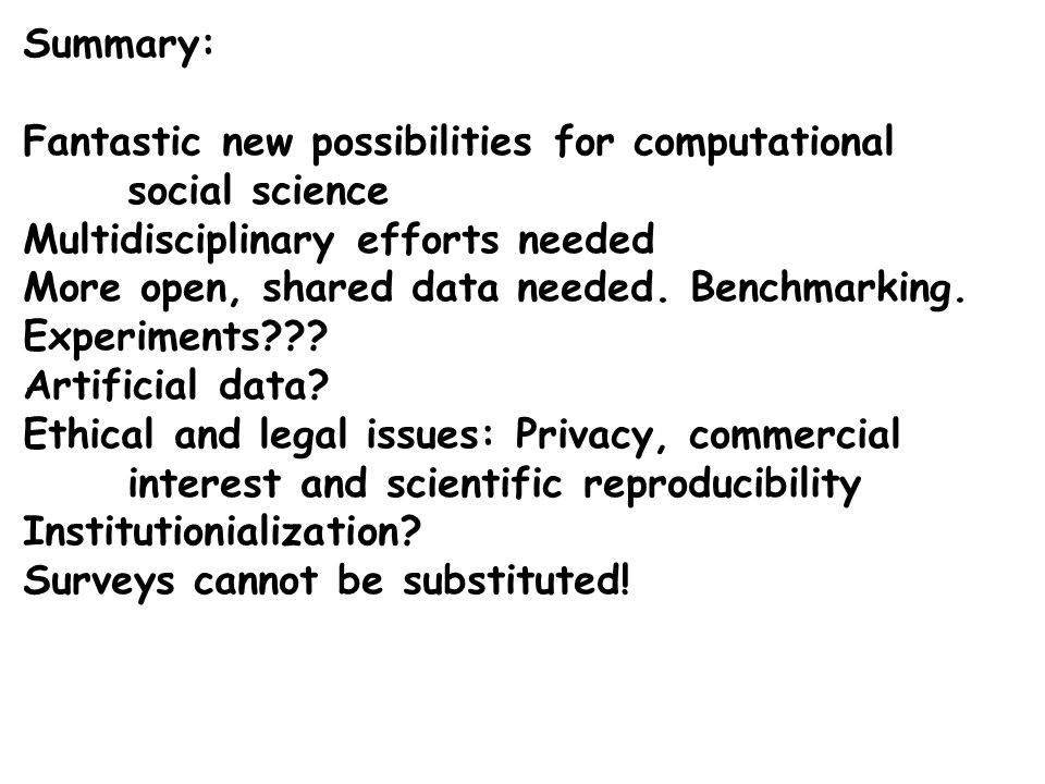 Summary: Fantastic new possibilities for computational social science Multidisciplinary efforts needed More open, shared data needed.