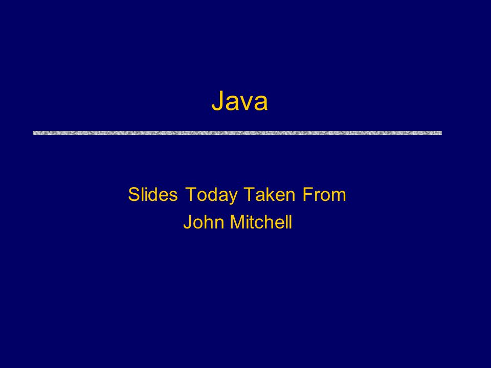 Java Slides Today Taken From John Mitchell