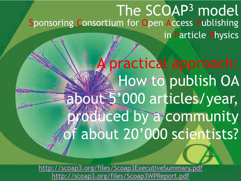 21 The SCOAP 3 model Sponsoring Consortium for Open Access Publishing in Particle Physics A practical approach: How to publish OA about 5'000 articles/year, produced by a community of about 20'000 scientists.