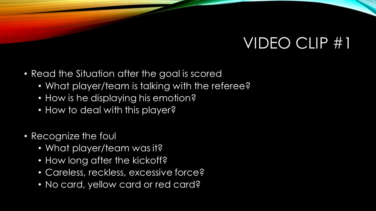 VIDEO CLIP #1 Read the Situation after the goal is scored What player/team is talking with the referee.