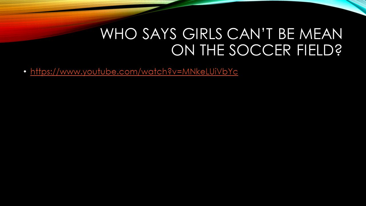 WHO SAYS GIRLS CAN'T BE MEAN ON THE SOCCER FIELD https://www.youtube.com/watch v=MNkeLUiVbYc