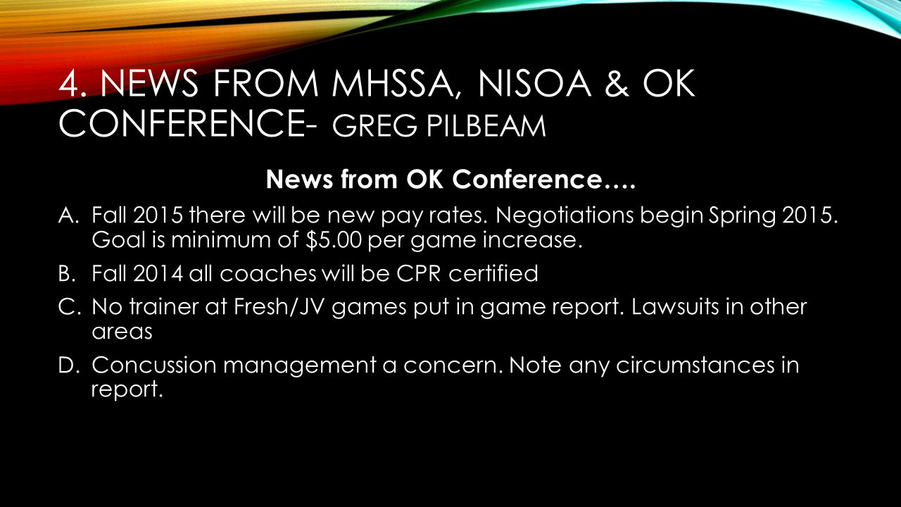 4. NEWS FROM MHSSA, NISOA & OK CONFERENCE- GREG PILBEAM News from OK Conference….