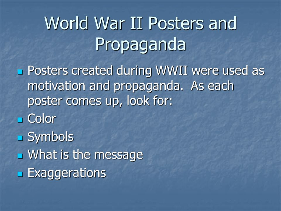 World War II Posters and Propaganda Posters created during WWII were used as motivation and propaganda. As each poster comes up, look for: Posters cre