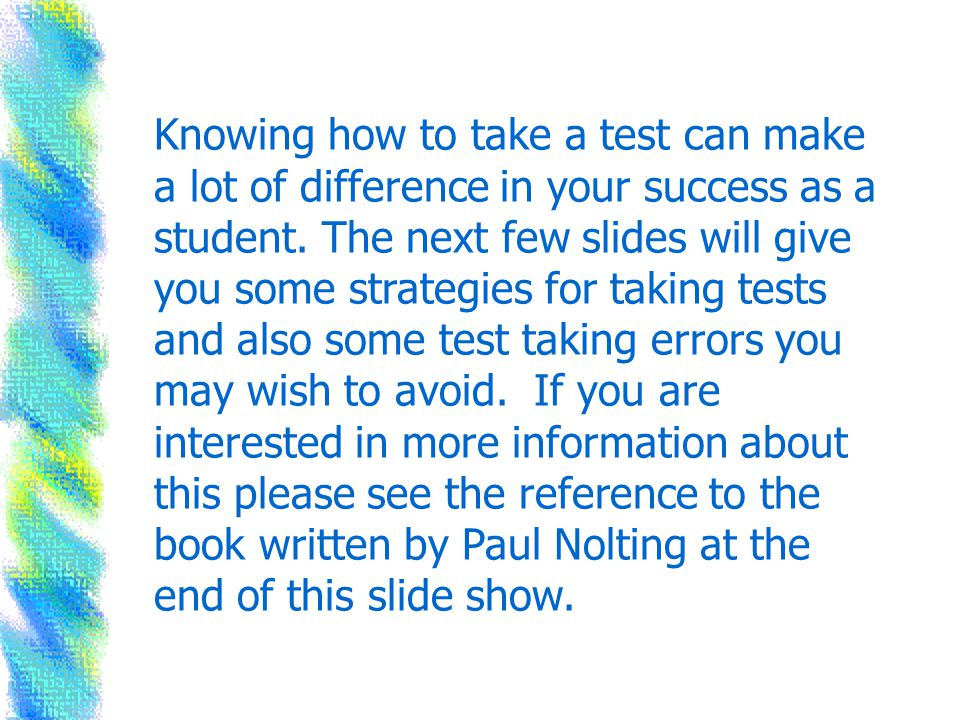 Knowing how to take a test can make a lot of difference in your success as a student.