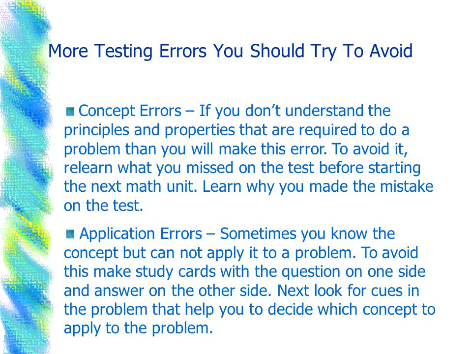 More Testing Errors You Should Try To Avoid Concept Errors – If you don't understand the principles and properties that are required to do a problem than you will make this error.
