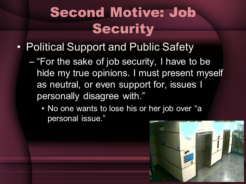 "Second Motive: Job Security Political Support and Public Safety –""For the sake of job security, I have to be hide my true opinions. I must present mys"