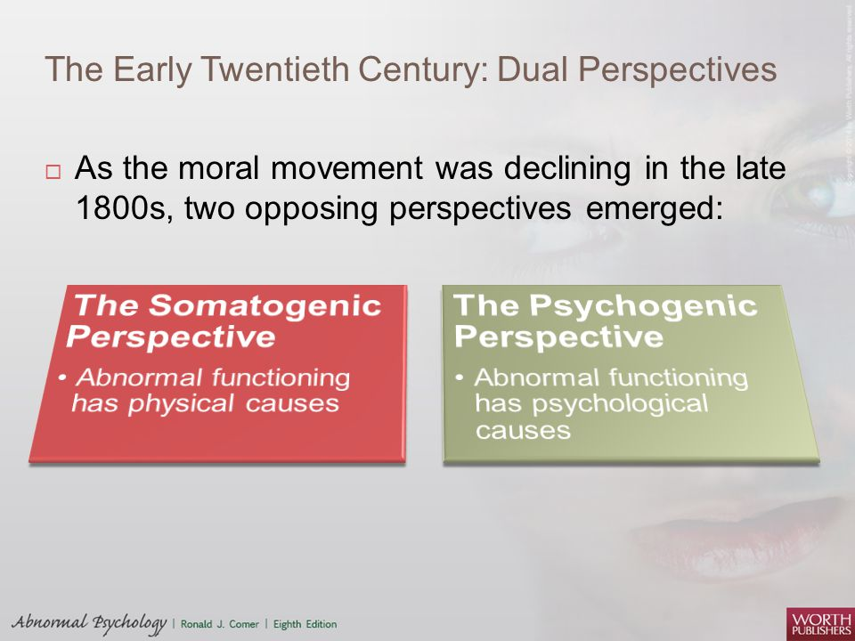 The Early Twentieth Century: Dual Perspectives  As the moral movement was declining in the late 1800s, two opposing perspectives emerged: