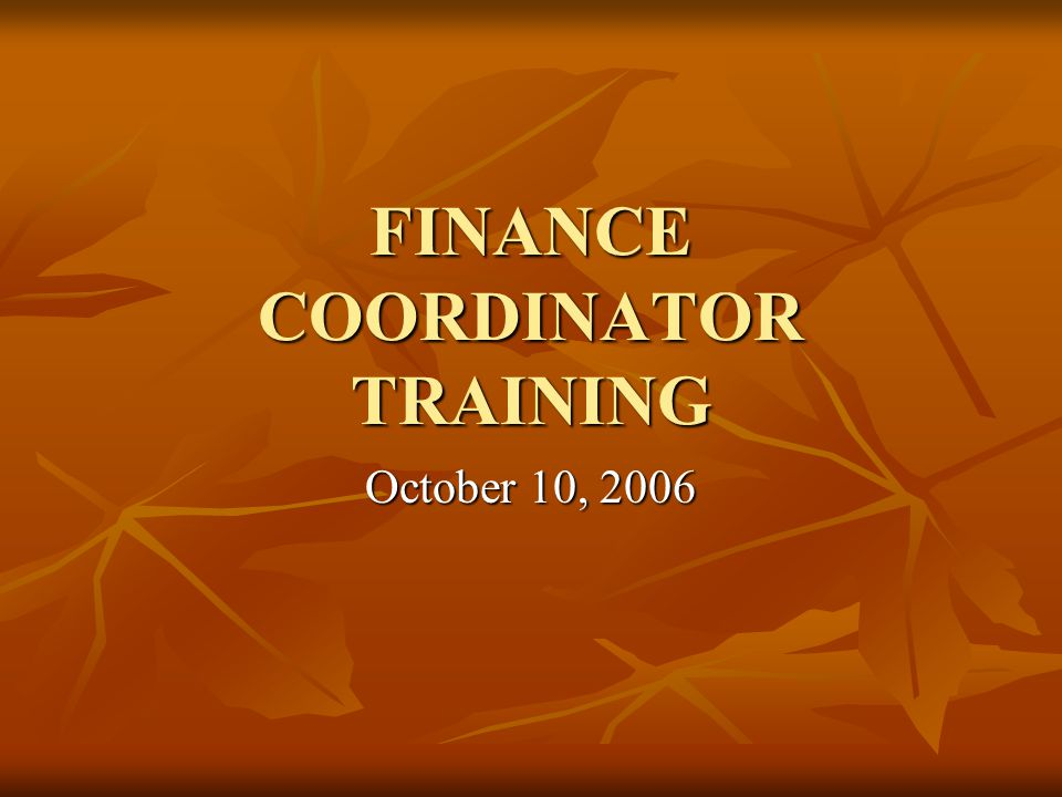 FINANCE COORDINATOR TRAINING October 10, 2006