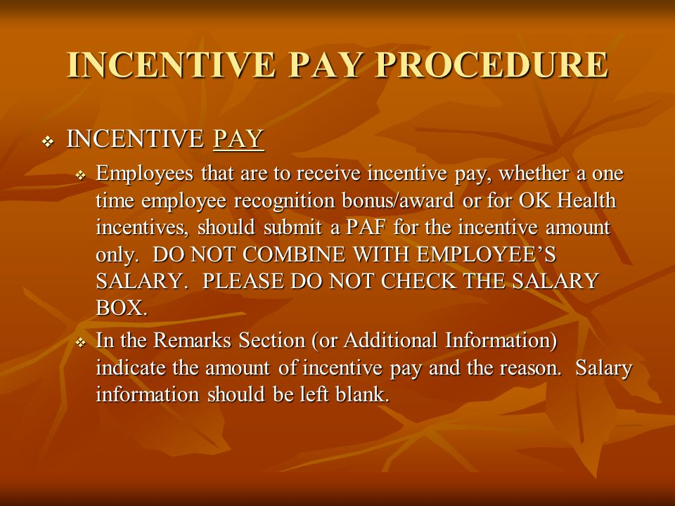 INCENTIVE PAY PROCEDURE  INCENTIVE PAY PAY  Employees that are to receive incentive pay, whether a one time employee recognition bonus/award or for