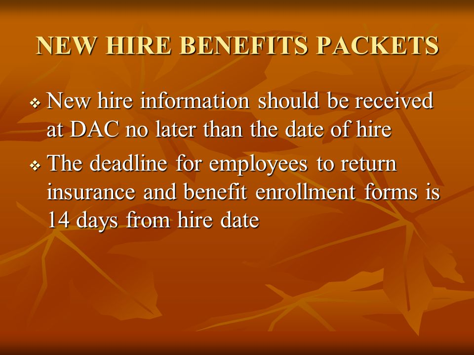 NEW HIRE BENEFITS PACKETS  New hire information should be received at DAC no later than the date of hire  The deadline for employees to return insur