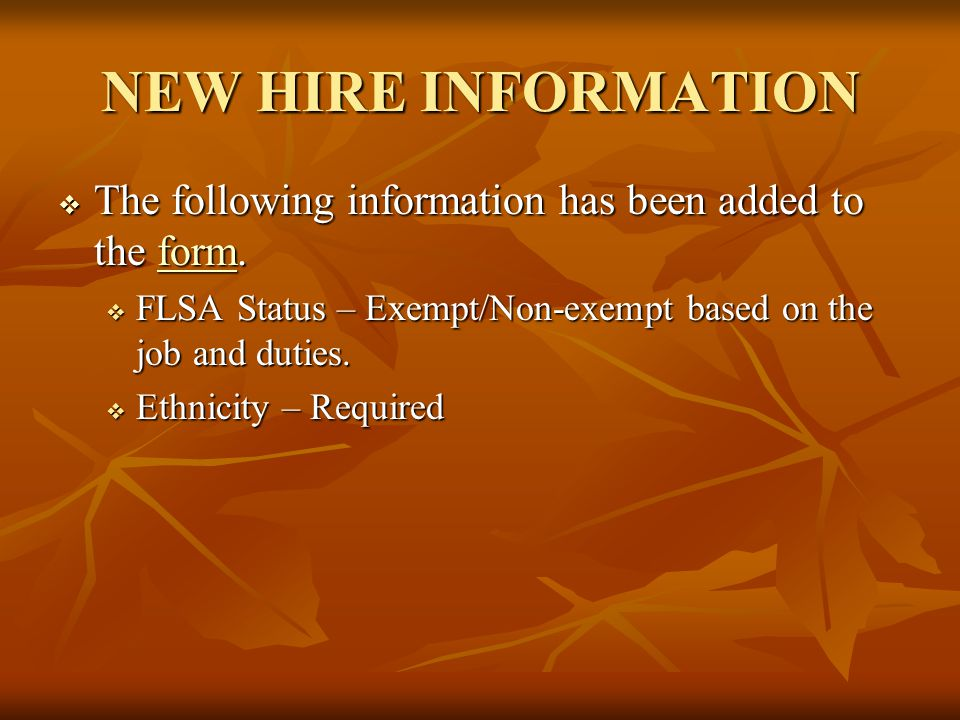 NEW HIRE INFORMATION  The following information has been added to the form. form  FLSA Status – Exempt/Non-exempt based on the job and duties.  Eth