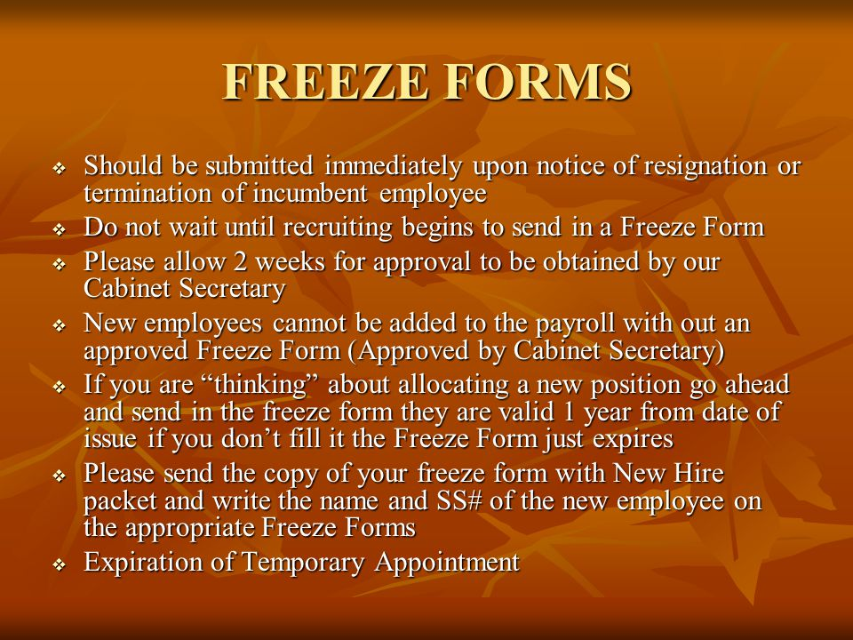 FREEZE FORMS  Should be submitted immediately upon notice of resignation or termination of incumbent employee  Do not wait until recruiting begins t