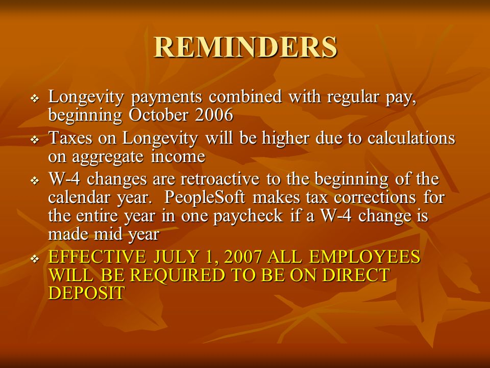 REMINDERS  Longevity payments combined with regular pay, beginning October 2006  Taxes on Longevity will be higher due to calculations on aggregate