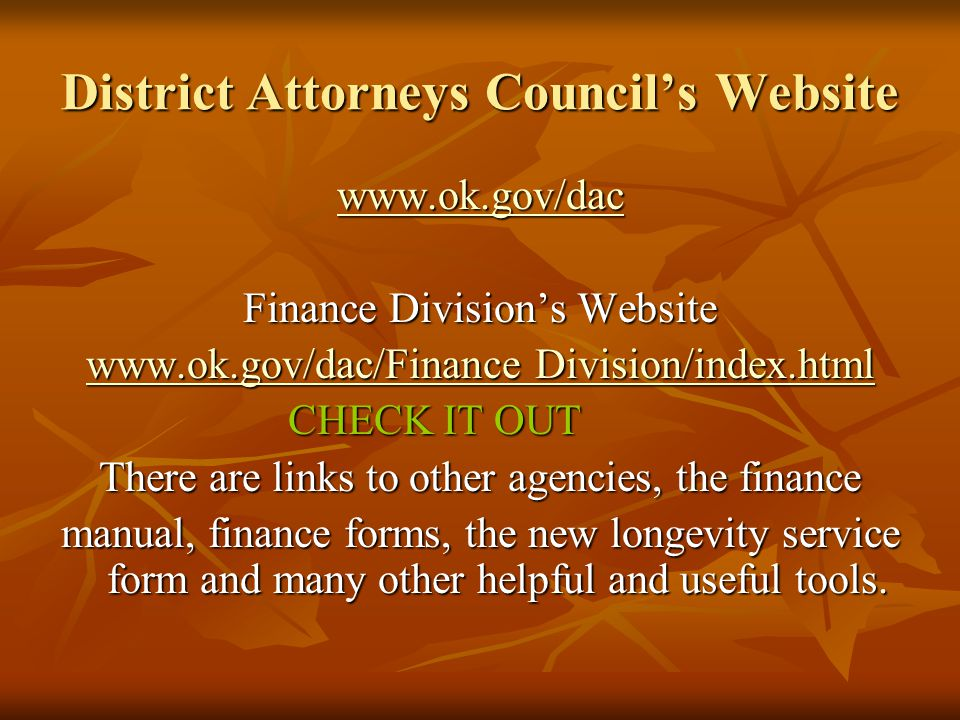 District Attorneys Council's Website www.ok.gov/dac Finance Division's Website www.ok.gov/dac/Finance Division/index.html www.ok.gov/dac/Finance Divis