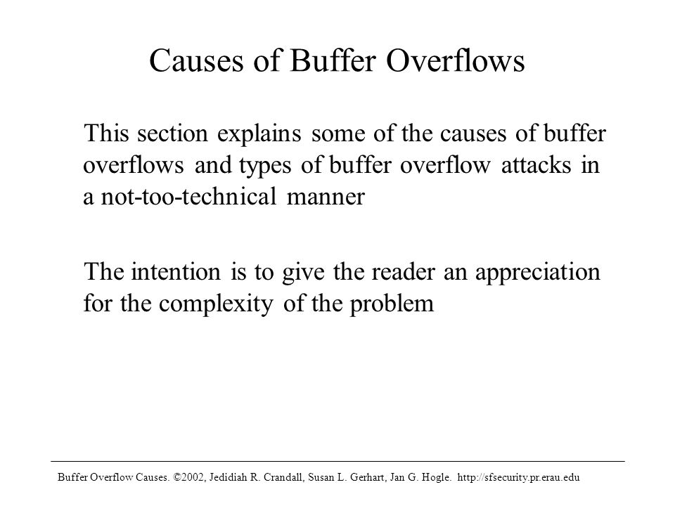 Buffer Overflow Causes. ©2002, Jedidiah R. Crandall, Susan L. Gerhart, Jan G. Hogle. http://sfsecurity.pr.erau.edu Causes of Buffer Overflows This sec