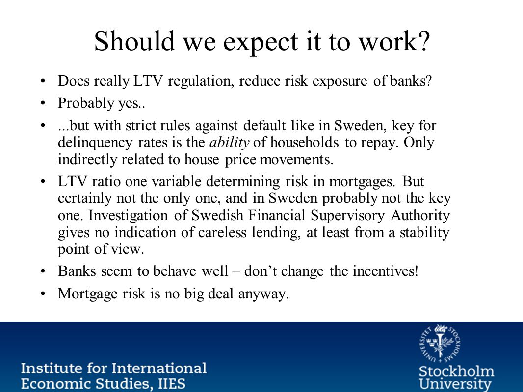 Should we expect it to work. Does really LTV regulation, reduce risk exposure of banks.