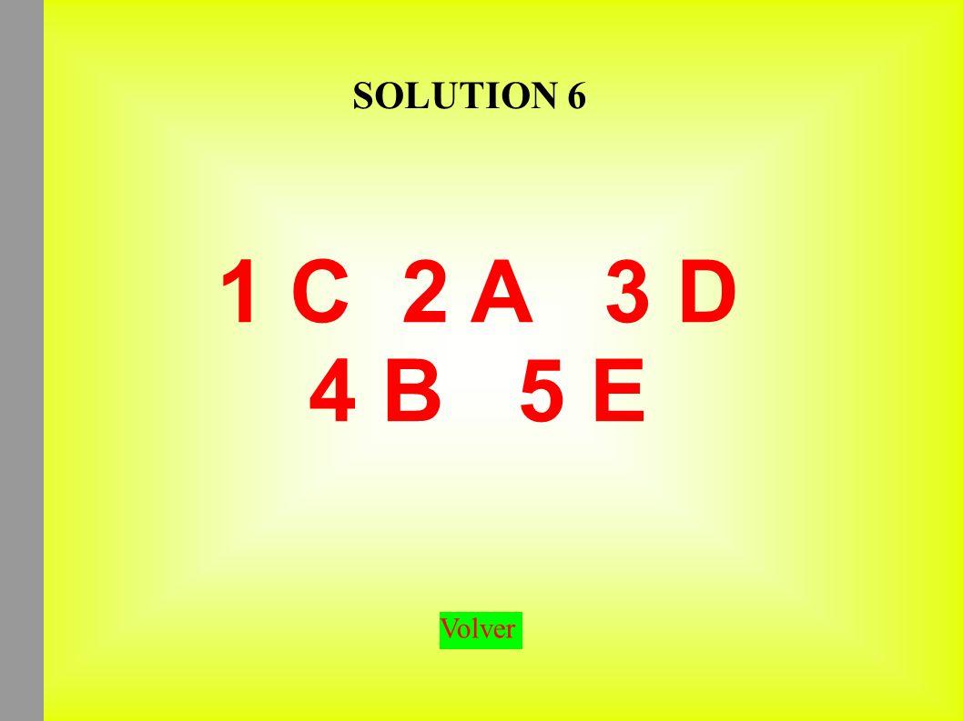 SOLUTION 6 1 C 2 A 3 D 4 B 5 E Volver
